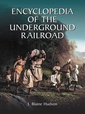 Encyclopedia of the Underground Railroad by J. Blaine Hudson