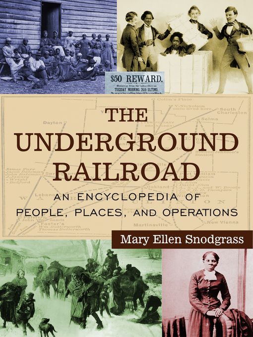 The Underground Railroad, An Encyclopedia of People, Places, and Operations by Mary Ellen Snodgrass